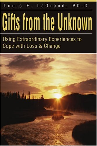 Gifts from the Unknown: Using Extraordinary Experiences to Cope with Loss & Change 9780595178698