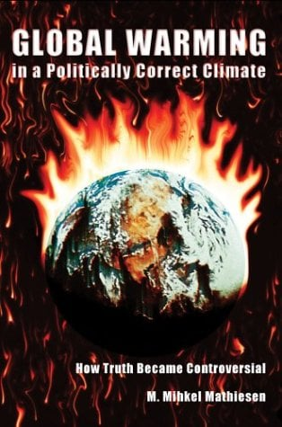 Global Warming in a Politically Correct Climate: How Truth Became Controversial 9780595297979