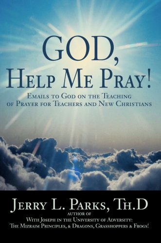 God, Help Me Pray!: Emails to God on the Teaching of Prayer for Teachers and New Christians 9780595407668