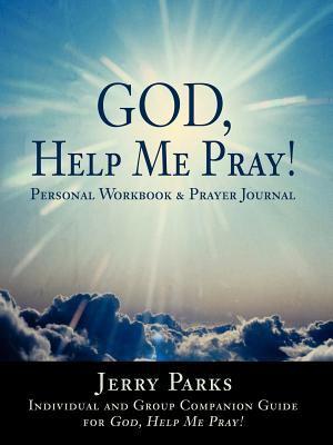 God, Help Me Pray!: Personal Workbook & Prayer Journal 9780595441112