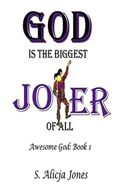 God Is the Biggest Joker of All: Awesome God: Book I 9780595238729