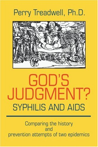 God's Judgement? Syphilis and AIDS: Comparing the History and Prevention Attempts of Two Epidemics 9780595202393