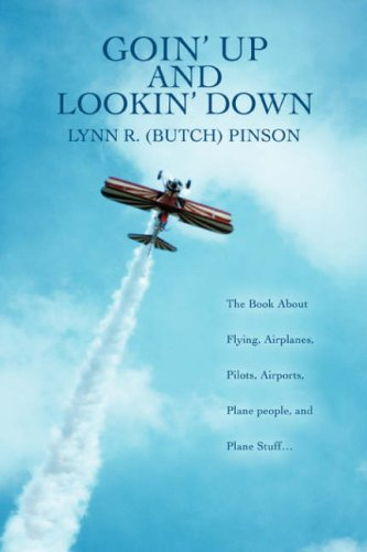 Goin' Up and Lookin' Down: The Book about Flying, Airplanes, Pilots, Airports, Plane People, and Plane Stuff. 9780595476855