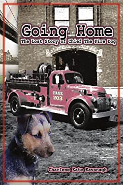Going Home: The Lost Story of Chief the Fire Dog 9780595409464