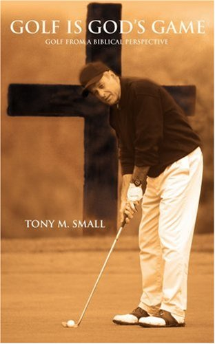 Golf Is God's Game: Golf from a Biblical Perspective 9780595386772