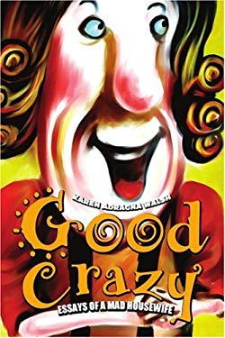 Good Crazy: Essays of a Mad Housewife 9780595379316