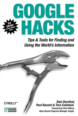 Google Hacks: Tips & Tools for Finding and Using the World's Information 9780596527068