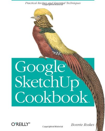 Google SketchUp Cookbook: Practical Recipes and Essential Techniques 9780596155117