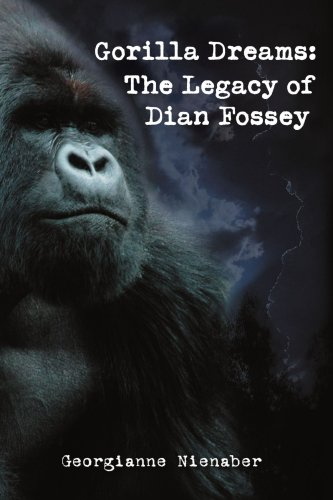 Gorilla Dreams: The Legacy of Dian Fossey 9780595376698