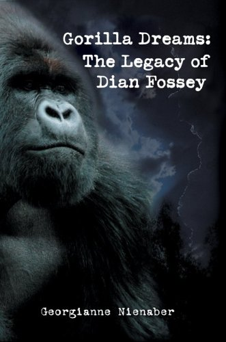 Gorilla Dreams: The Legacy of Dian Fossey 9780595833832
