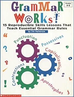 Grammar Works!: 15 Reproducible Skills Lessons That Teach Essential Grammar Rules 9780590604208