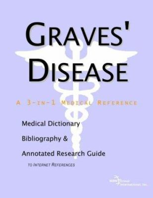 Graves' Disease - A Medical Dictionary, Bibliography, and Annotated Research Guide to Internet References 9780597839641