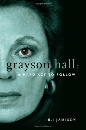 Grayson Hall: A Hard ACT to Follow 9780595404629
