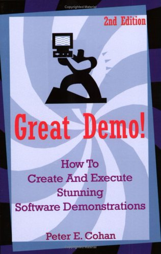 Great Demo!: How to Create and Execute Stunning Software Demonstrations 9780595345595