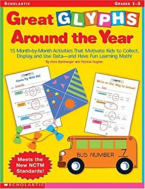 Great Glyphs Around the Year: 15 Month-By-Month Activities That Motivate Kids to Collect, Display, and Use Data-And Have Fun Learning Math! 9780590662635