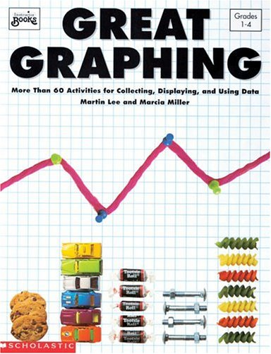 Great Graphing: More Than 60 Activities for Collecting, Displaying, & Using Data 9780590494700