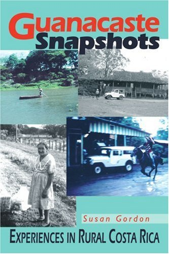 Guanacaste Snapshots: Experiences in Rural Costa Rica 9780595321193