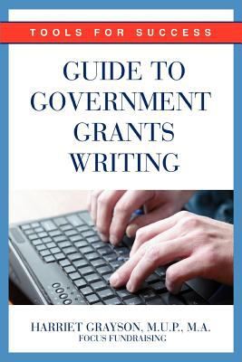 Guide to Government Grants Writing: Tools for Success 9780595377855