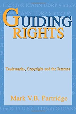 Guiding Rights: Trademarks, Copyright and the Internet 9780595290550
