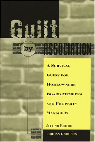 Guilt by Association: A Survival Guide for Homeowners, Board Members and Property Managers 9780595198122