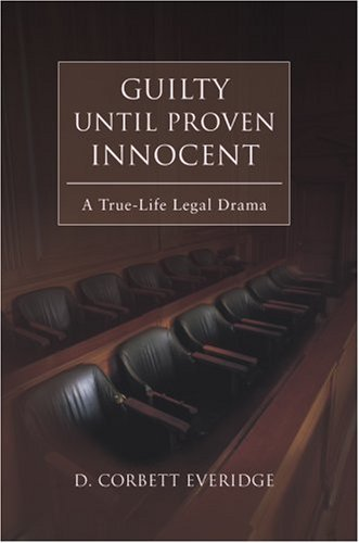 Guilty Until Proven Innocent: A True-Life Legal Drama 9780595434480