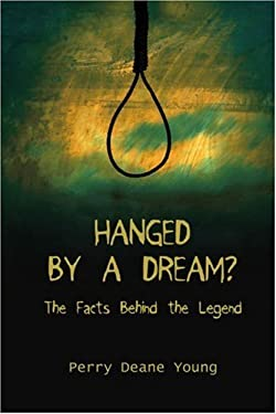 Hanged by a Dream?: The Facts Behind the Legend 9780595362943