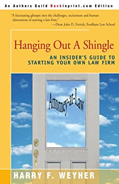 Hanging Out a Shingle: An Insider's Guide to Starting Your Own Law Firm 9780595149681