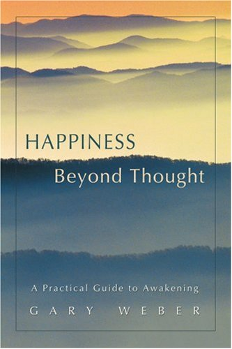 Happiness Beyond Thought: A Practical Guide to Awakening 9780595418565