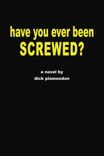 Have You Ever Been Screwed? 9780595261994