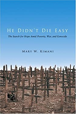 He Didn't Die Easy: The Search for Hope Amid Poverty, War, and Genocide 9780595396535