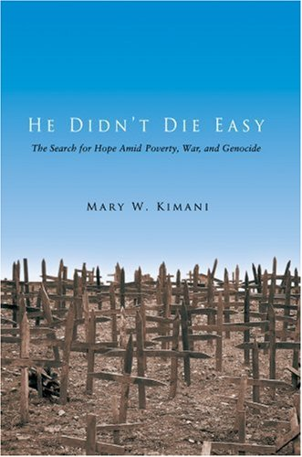 He Didn't Die Easy: The Search for Hope Amid Poverty, War, and Genocide 9780595677351