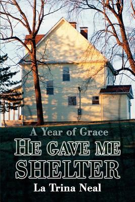 He Gave Me Shelter: A Year of Grace 9780595328345