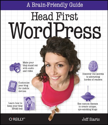 Head First Wordpress: A Brain-Friendly Guide to Creating Your Own Custom Wordpress Blog 9780596806286