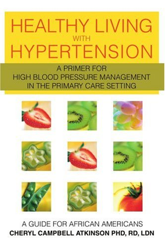 Healthy Living with Hypertension: A Guide for African Americans 9780595333226