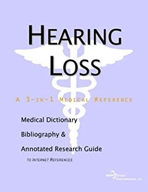 Hearing Loss - A Medical Dictionary, Bibliography, and Annotated Research Guide to Internet References 9780597839733