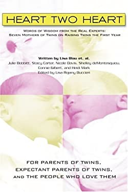 Heart Two Heart: Words of Wisdom from the Real Experts: Seven Mothers of Twins on Raising Twins the First Year 9780595361526