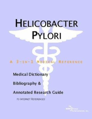 Helicobacter Pylori - A Medical Dictionary, Bibliography, and Annotated Research Guide to Internet References 9780597844478