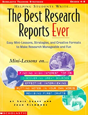 Helping Students Write the Best Research Reports Ever: Easy Mini-Lessons, Strategies, and Creative Formats to Make Research Manageable and Fun 9780590963862