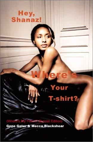 Hey, Shanaz! Where's Your T-Shirt?: (Where's My T-Shirt?) 9780595182626