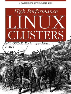 High Performance Linux Clusters: With OSCAR, Rocks, openMosix, and MPI 9780596005702