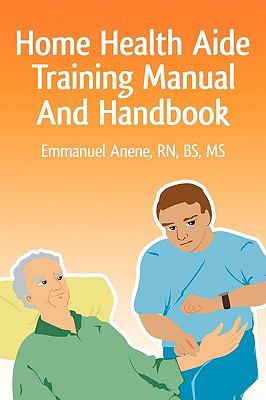 Home Health Aide Training Manual and Handbook 9780595471607