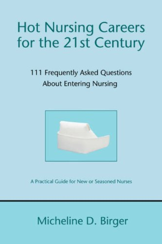 Hot Nursing Careers for the 21st Century: 111 Frequently Asked Questions about Entering Nursing