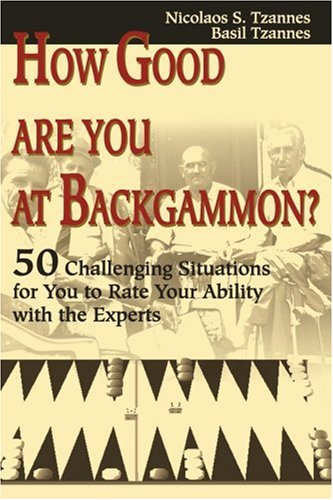 How Good Are You at Backgammon?: 50 Challenging Situations for You to Rate Your Ability with the Experts 9780595176427