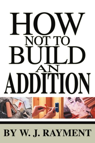 How Not to Build an Addition 9780595259878