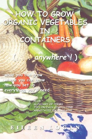 How to Grow Organic Vegetables in Containers (...Anywhere! 9780595757824