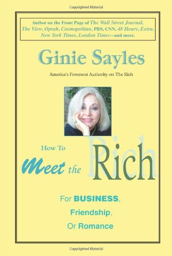 How to Meet the Rich: For Business, Friendship, or Romance 9780595367238