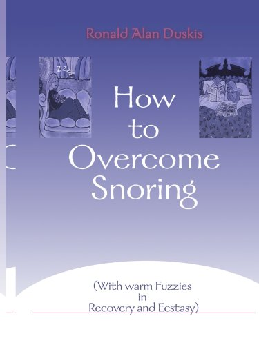 How to Overcome Snoring: With Warm Fuzzies in Recovery and Ecstasy 9780595004737
