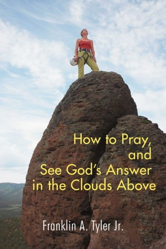 How to Pray, and See God's Answer in the Clouds Above 9780595479382