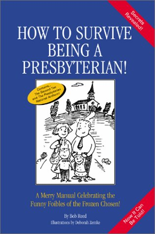 How to Survive Being a Presbyterian!: A Merry Manual Celebrating the Foibles of the Frozen Chosen