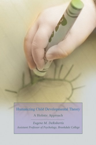 Humanizing Child Developmental Theory: A Holistic Approach 9780595449248